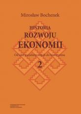 Historia rozwoju ekonomii Tom 2 Od idei socjalistycznych do historyzmu - Mirosław Bochenek | mała okładka