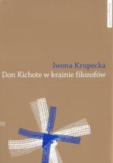 Don Kichote w krainie filozofów O kichotyzmie Pokolenia '98 jako poszukiwaniu nowoczesnej formuły - Iwona Krupecka | mała okładka