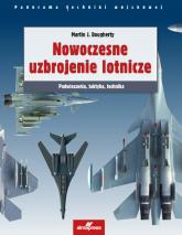 Nowoczesne uzbrojenie lotnicze Podwieszenia, taktyka, technika - Dougherty Martin J. | mała okładka
