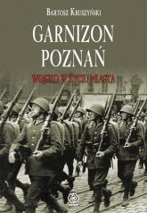 Garnizon Poznań w II Rzeczypospolitej - Bartosz Kruszyński | mała okładka