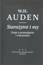 Starożytni i my Eseje o przemijaniu i wieczności - Auden W. H. | mała okładka
