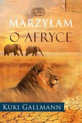 Marzyłam o Afryce - Gallmann Kuki | mała okładka