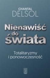 Nienawiść do świata Totalitaryzmy i ponowoczesność - Chantal Delsol | mała okładka