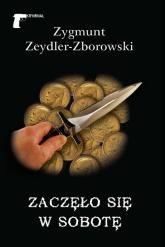 Zaczęło się w sobotę - Zygmunt Zeydler-Zborowski | mała okładka