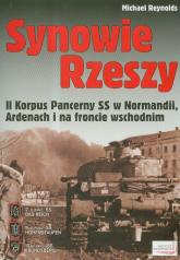 Synowie Rzeszy II Korpus Pancerny SS w Normandii, Ardenach i na froncie wschodnim - Michael Reynolds | mała okładka