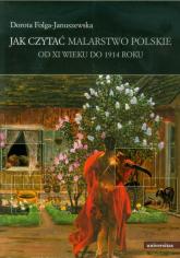 Jak czytać malarstwo polskie Od XI wieku do 1914 roku - Dorota Folga-Januszewska | mała okładka