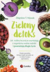 Zielony detoks Jak rośliny zielone wymiatają z organizmu wolne rodniki i gwarantują długie życie - Nowak Zbigniew T. | mała okładka