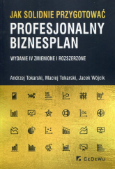 Jak solidnie przygotować profesjonalny biznesplan - Tokarski Andrzej, Tokarski Maciej, Wójcik Jacek | mała okładka