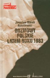 Rozmowy polskie latem roku 1983 - Rymkiewicz Jarosław Marek | mała okładka