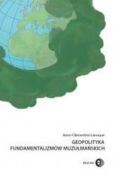 Geopolityka fundamentalizmów muzułmańskich - Anne-Clémentine Larroque | mała okładka