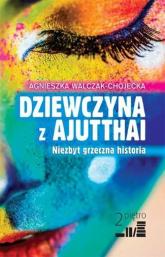 Dziewczyna z Ajutthai Niezbyt grzeczna historia - Agnieszka Walczak-Chojecka | mała okładka