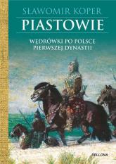 Piastowie Wędrówki po Polsce pierwszej dynastii - Sławomir Koper | mała okładka