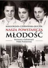 Nasza powstańcza młodość Rozmowy z bohaterami Polski Podziemnej - Małgorzata Czerwińska-Buczek | mała okładka