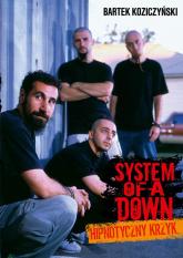 System Of A Down Hipnotyczny krzyk - Bartek Koziczyński | mała okładka
