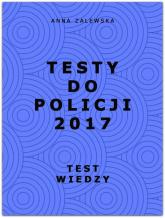 Testy do Policji 2017 Test wiedzy - Anna Zalewska | mała okładka