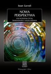 Nowa perspektywa Pochodzenie życia, świadomości i Wszechświata - Sean Carroll | mała okładka