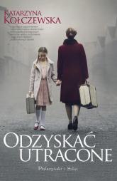 Odzyskać utracone - Katarzyna Kołczewska | mała okładka