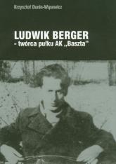 "Ludwik Berger twórca pułku AK""Baszta"" - Krzysztof Dunin-Wąsowicz | mała okładka"