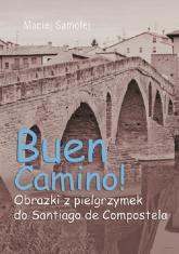 Buen Camino Obrazki z pielgrzymek do Santiago de Compostela - Maciej Samolej | mała okładka