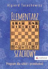 Elementarz szachowy Program dla szkół i przedszkoli Część 1 - Algierd Tarachowicz | mała okładka