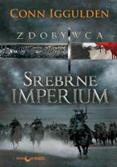 Zdobywca Tom 4 Srebrne imperium - Conn Iggulden | mała okładka