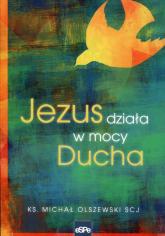 Jezus działa w mocy Ducha - Michał Olszewski | mała okładka