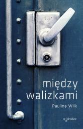 Między walizkami - Paulina Wilk   mała okładka