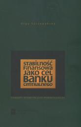 Stabilność finasowa jako cel banku centralnego Studium teoretyczno - porównawcze - Olga Szczepańska | mała okładka