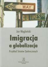 Imigracja a globalizacja Przykład Stanów Zjednoczonych - Jan Węgleński | mała okładka