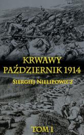 Krwawy październik 1914 Tom 1 - Siergiej Nielipowicz | mała okładka