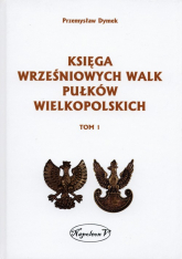 Księga wrześniowych walk pułków wielkopolskich Tom 1 - Przemysław Dymek | mała okładka