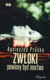 Zwłoki powinny być martwe - Agnieszka Pruska   mała okładka