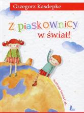 Z piaskownicy w świat - Grzegorz Kasdepke | mała okładka