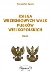 Księga wrześniowych walk pułków wielkopolskich Tom 2 - Przemysław Dymek | mała okładka
