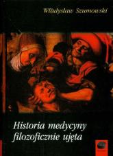 Historia medycyny filozoficznie ujęta - Władysław Szumowski | mała okładka