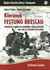 Kierunek Festung Breslau Natarcie 6 Armii na Wrocław w lutym 1945 r. - Primke Roberet, Szczerepa Maciej | mała okładka