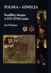 Polska - Szwecja Konflikty zbrojne w XVI-XVIII wieku - Jan Wimmer   mała okładka