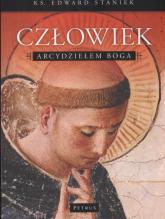 Człowiek arcydziełem Boga - Edward Staniek | mała okładka
