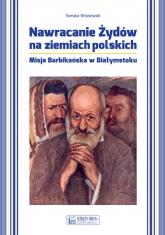 Nawracanie Żydów na ziemiach polskich Misja Barbikańska w Białymstoku - Tomasz Wiśniewski   mała okładka