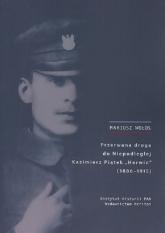 Przerwana droga do Niepodległej Kazimierz Piątek Herwin 1886-1915 - Mariusz Wołos | mała okładka