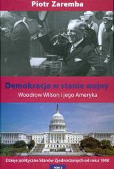 Demokracja w stanie wojny Woodrow Wilson i jego Ameryka - Piotr Zaremba   mała okładka