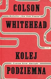 Kolej podziemna Czarna krew Ameryki - Colson Whitehead | mała okładka
