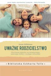 Uważne rodzicielstwo Wychowaj dziecko na świadomego, pewnego siebie i czułego człowieka - Susan Stiffelman | mała okładka