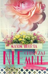 Nie opuszczaj mnie - Maxim Huerta | mała okładka