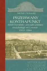 Przerwany kontrapunkt Adolf Chybiński i początki polskiej muzykologii we Lwowie 1912-1944 - Michał Piekarski | mała okładka