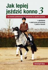 Jak lepiej jeździć konno Od szkolenia podstawowego do jeździectwa na wysokim poziomie - Christoph Hess   mała okładka