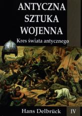 Antyczna sztuka wojenna Kres świata antycznego - Hans Delbruck | mała okładka
