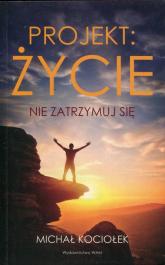 Projekt życie Nie zatrzymuj się - Michał Kociołek | mała okładka