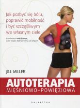 Autoterapia mięśniowo-powięziowa Jak pozbyć się bólu, poprawić mobilność i być szczęśliwym we własnym ciele - Jill Miller | mała okładka