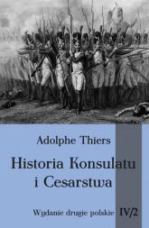 Historia konsulatu i Cesarstwa Tom 4 Część 2 - Adolphe Thiers | mała okładka